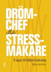 Drömchef eller stressmakare - 9 vägar till hållbart ledarskap